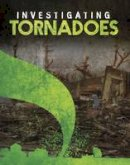 Elkins, Elizabeth - Investigating Tornadoes (Edge Books: Investigating Natural Disasters) - 9781474735124 - V9781474735124