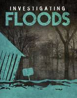 Elkins, Elizabeth - Investigating Floods (Edge Books: Investigating Natural Disasters) - 9781474735155 - V9781474735155