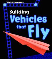 Enz, Tammy - Building Vehicles That Fly (Young Explorer: Young Engineers) - 9781474737050 - V9781474737050