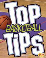 Rissman, Rebecca - Top Basketball Tips (Snap Books: Top Sports Tips) - 9781474737173 - V9781474737173