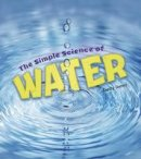 James, Emily - The Simple Science of Water (A+ Books: Simply Science) - 9781474743471 - V9781474743471