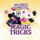 Barnhart, Norm, Charney, Steve - My First Guide to Magic Tricks (First Facts: My First Guides) - 9781474749558 - V9781474749558