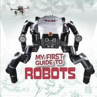 Clay, Kathryn - My First Guide to Robots (First Facts: My First Guides) - 9781474749565 - V9781474749565