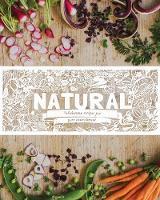 Cheryl Warner (editor), Sarah Dennis (illustrator) - Natural: Wholesome Recipes for Pure Nourishment - 9781474804714 - V9781474804714