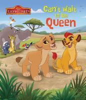 Parragon Books Ltd - Disney Junior the Lion Guard Can't Wait to be Queen - 9781474842846 - 9781474842846