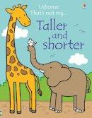 Fiona Watt - Taller and Shorter (That's Not My...) - 9781474928922 - V9781474928922