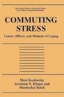 Koslowsky, Meni; Kluger, Avraham N.; Reich, Mordechai - Commuting Stress - 9781475797671 - V9781475797671