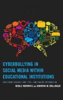 Horowitz, Merle, Bollinger, Dorothy M. - Cyberbullying in Social Media within Educational Institutions: Featuring Student, Employee, and Parent Information - 9781475800098 - V9781475800098