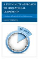 Palestini, Robert - A Ten-Minute Approach to Educational Leadership: A Handbook of Insights for All Level Administrators - 9781475803044 - V9781475803044