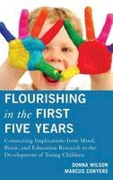 Wilson, Donna, Conyers, Marcus - Flourishing in the First Five Years: Connecting Implications from Mind, Brain, and Education Research to the Development of Young Children - 9781475803174 - V9781475803174