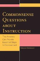 Giordano PhD  professor of education  University of North Florida, Gerard - Commonsense Questions about Instruction: The Answers Can Provide Essential Steps to Improvement - 9781475805086 - V9781475805086