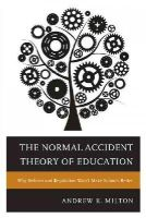 Milton, Andrew K. - The Normal Accident Theory of Education: Why Reform and Regulation Won't Make Schools Better - 9781475806571 - V9781475806571