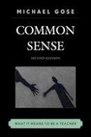 Gose, Michael - Common Sense: What it Means to be a Teacher - 9781475807585 - V9781475807585