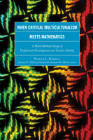 Marshall, Patricia L., DeCuir-Gunby, Jessica T., McCulloch, Allison W. - When Critical Multiculturalism Meets Mathematics: A Mixed Methods Study of Professional Development and Teacher Identity - 9781475808490 - V9781475808490