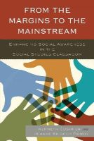 - From the Margins to the Mainstream: Enhancing Social Awareness in the Social Studies Classroom - 9781475808933 - V9781475808933