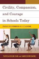 Kohler-Evans, Patricia; Dowd-Barnes, Candice - Civility, Compassion, and Courage in Schools Today - 9781475809756 - V9781475809756