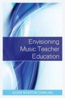 Conkling, . - Envisioning Music Teacher Education - 9781475809916 - V9781475809916