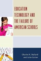 Stallard, Charles K., Cocker, Julie - Education Technology and the Failure of American Schools - 9781475811117 - V9781475811117