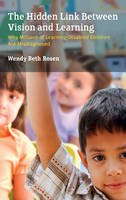 Rosen, Wendy Beth - The Hidden Link Between Vision and Learning: Why Millions of Learning-Disabled Children Are Misdiagnosed - 9781475813135 - V9781475813135