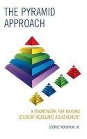 Woodrow, George Jr. - The Pyramid Approach: A Framework for Raising Student Academic Achievement - 9781475813500 - V9781475813500