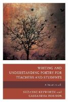Keyworth, Suzanne, Robison, Cassandra - Writing and Understanding Poetry for Teachers and Students: A Heart's Craft - 9781475814064 - V9781475814064