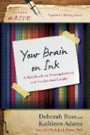 Adams, Kathleen, Ross, Deborah - Your Brain on Ink: A Workbook on Neuroplasticity and the Journal Ladder (It's Easy to W.R.I.T.E. Expressive Writing) - 9781475814255 - V9781475814255