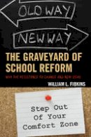 Fibkins, William L. - The Graveyard of School Reform: Why the Resistance to Change and New Ideas - 9781475814545 - V9781475814545
