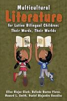 Clark, Ellen Riojas, Flores, Belinda Bustos, Smith, Howard L., Alejandro González, Daniel - Multicultural Literature for Latino Bilingual Children: Their Words, Their Worlds - 9781475814927 - V9781475814927
