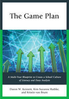 Kennett, Daron W., Suzanne Rathke, Kim, van Brunt, Kristin - The Game Plan: A Multi-Year Blueprint to Create a School Culture of Literacy and Data Analysis - 9781475815160 - V9781475815160