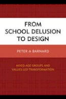 Barnard, Peter A. - From School Delusion to Design - 9781475815351 - V9781475815351