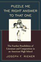Riener, Joseph F. - Puzzle Me the Right Answer to that One: The Further Possibilities of Literature and Composition in an American High School (Volume 2) - 9781475816983 - V9781475816983