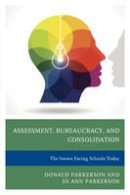 Parkerson, Donald, Parkerson, Jo Ann - Assessment, Bureaucracy, and Consolidation: The Issues Facing Schools Today - 9781475817003 - V9781475817003