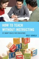 Arnold, Rolf - How to Teach without Instructing: 29 Smart Rules for Educators - 9781475817751 - V9781475817751