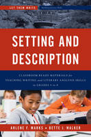 Marks, Arlene F., Walker, Bette J. - Setting and Description: Classroom Ready Materials for Teaching Writing and Literary Analysis Skills in Grades 4 to 8 (Let Them Write: Building Literacy Skills) - 9781475818420 - V9781475818420
