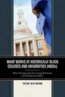 Mfume, . - What Works at Historically Black Colleges and Universities (Hbcus): Nine Strategies for Increasing Retention and Graduation Rates - 9781475818963 - V9781475818963