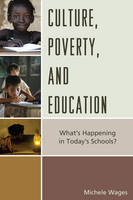 Wages, Michele - Culture, Poverty, and Education: What's Happening in Today's Schools? - 9781475820119 - V9781475820119