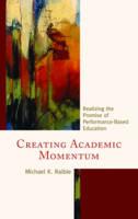 Raible, Michael K. - Creating Academic Momentum: Realizing the Promise of Performance-Based Education - 9781475821208 - V9781475821208