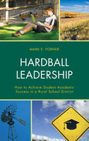 Forner, Mark - Hardball Leadership: How to Achieve Student Academic Success in a Rural School District - 9781475821604 - V9781475821604