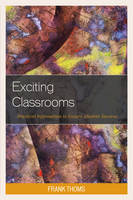 Thoms, Frank - Exciting Classrooms: Practical Information to Ensure Student Success - 9781475823028 - V9781475823028