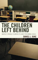 Duke, Daniel L. - The Children Left Behind: America's Struggle to Improve Its Lowest Performing Schools - 9781475823592 - V9781475823592