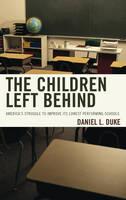 Duke, Daniel L. - The Children Left Behind: America's Struggle to Improve Its Lowest Performing Schools - 9781475823592 - V9781475823592