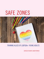 Poynter, Kerry - Safe Zones: Training Allies of LGBTQIA+ Young Adults - 9781475825268 - V9781475825268