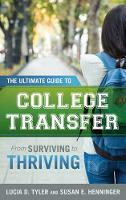Tyler , Lucia D., Henninger, Susan E. - The Ultimate Guide to College Transfer: From Surviving to Thriving - 9781475826869 - V9781475826869