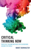 Burkhalter , Nancy - Critical Thinking Now: Practical Teaching Methods for Classrooms around the World - 9781475827514 - V9781475827514