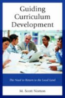 NORTON, M. SCOTT - Guiding Curriculum Development: The Need to Return to Local Control - 9781475827989 - V9781475827989