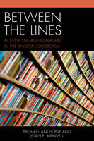 Anthony, Michael, Kaywell, Joan F., - Between the Lines: Actively Engaging Readers in the English Classroom - 9781475829143 - V9781475829143