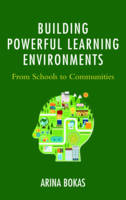 Bokas, Arina - Building Powerful Learning Environments: From Schools to Communities - 9781475830934 - V9781475830934