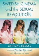 . Ed(s): Bjorklund, Elisabet; Larsson, Mariah, Ph.D. - Swedish Cinema and the Sexual Revolution - 9781476665443 - V9781476665443