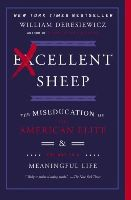 Deresiewicz, William - Excellent Sheep: The Miseducation of the American Elite and the Way to a Meaningful Life - 9781476702728 - V9781476702728