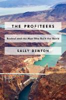 Denton, Sally - The Profiteers: Bechtel and the Men Who Built the World - 9781476706467 - 9781476706467